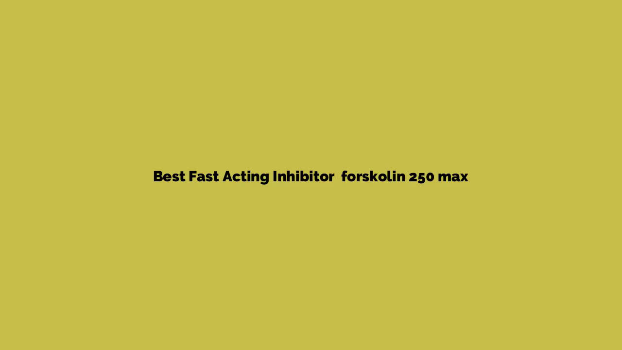 Forskolin 250 - Fast Acting Fat Inhibitor Review