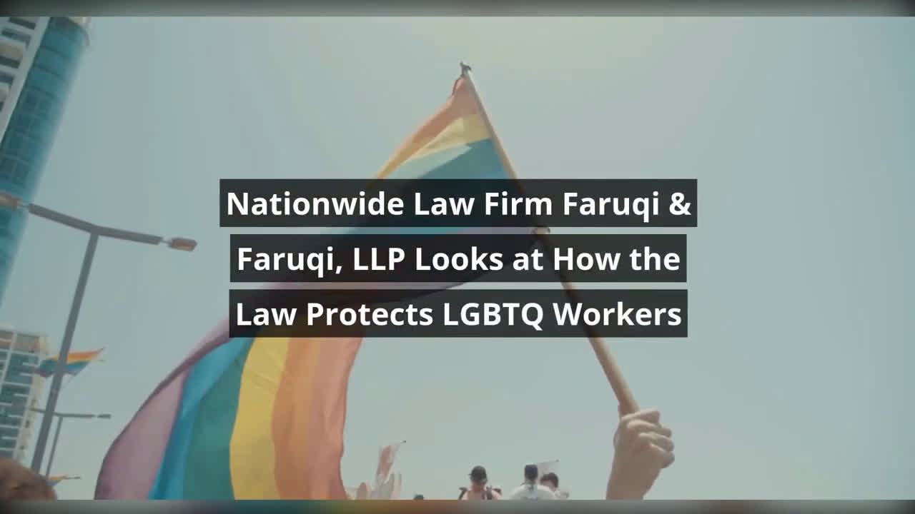 Nationwide Law Firm Faruqi & Faruqi, LLP Looks at How the Law Protects LGBTQ Workers